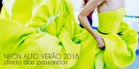 Neon direto das passarelas internacionais | ALTO VERÃO 2018